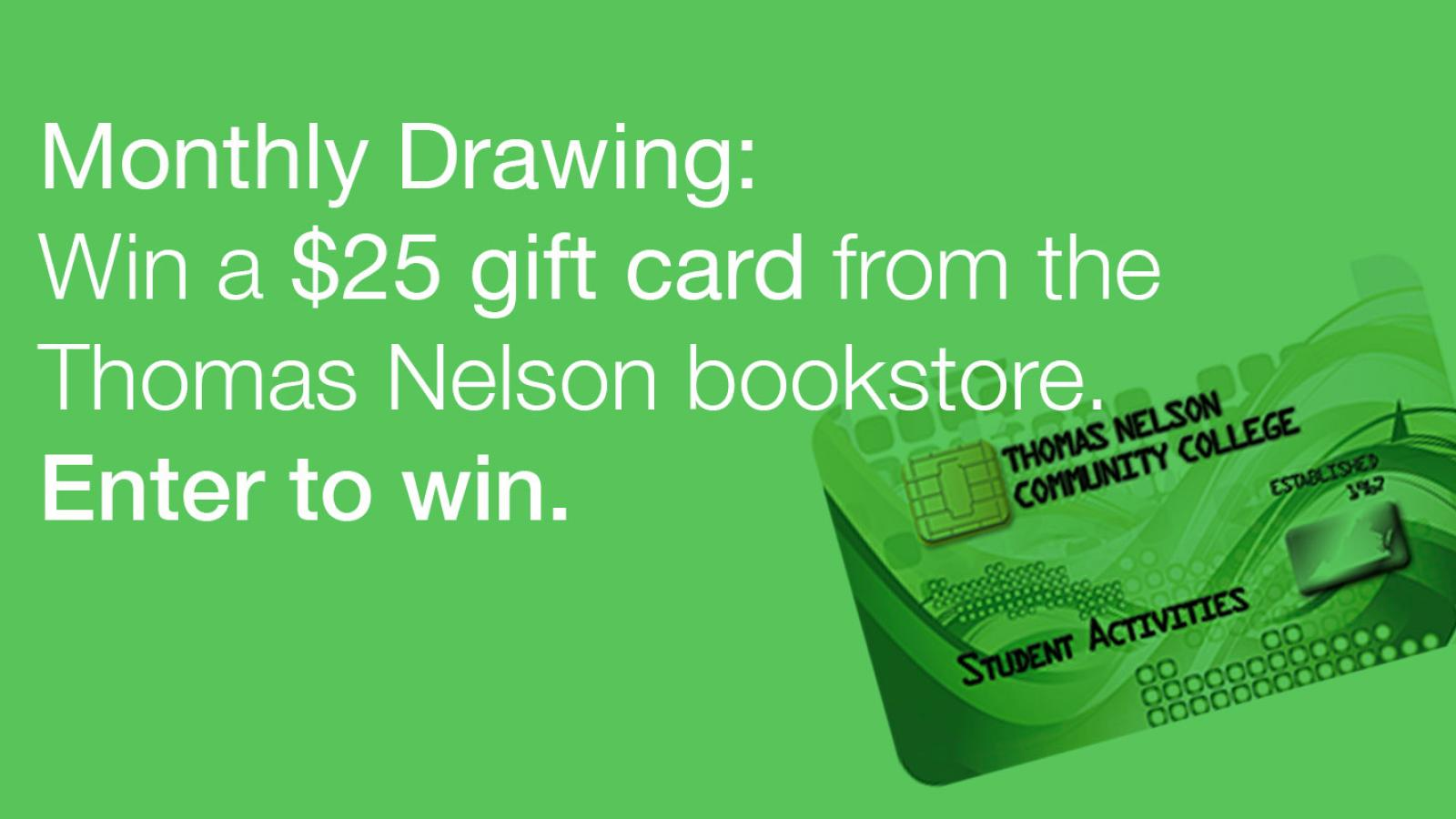 Enter our monthly drawing for a chance to win a $25 gift card from the Thomas Nelson Bookstore. You may enter once per month.