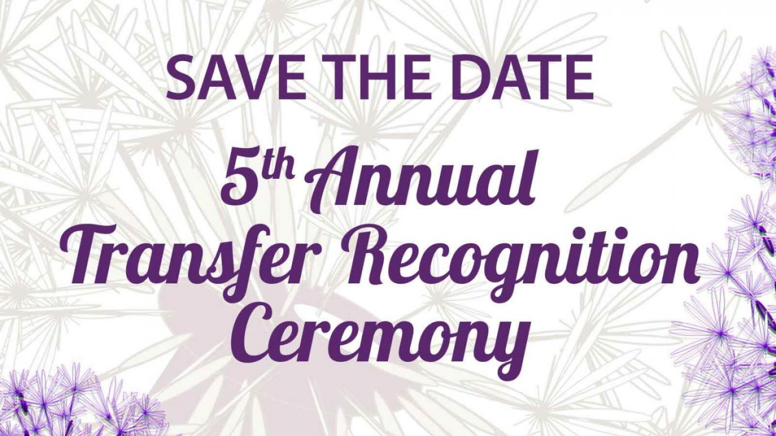 5th Annual Transfer Recognition Ceremony, Monday May 8